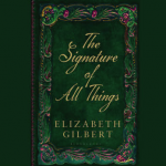 Elisabeth Gilbert Signature of all things