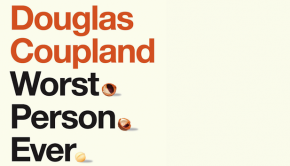 Lucy Ellmann on Worst. Person. Ever. by Douglas Coupland