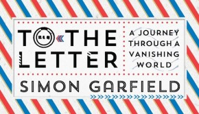 To the Letter by Simon Garfield | Review Roundup | The Omnivore